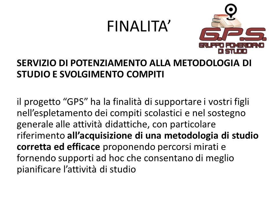 """FINALITA' SERVIZIO DI POTENZIAMENTO ALLA METODOLOGIA DI STUDIO E SVOLGIMENTO COMPITI il progetto """"GPS"""" ha la finalità di supportare i vostri figli nel"""