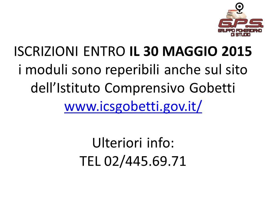 ISCRIZIONI ENTRO IL 30 MAGGIO 2015 i moduli sono reperibili anche sul sito dell'Istituto Comprensivo Gobetti www.icsgobetti.gov.it/ Ulteriori info: TEL 02/445.69.71 www.icsgobetti.gov.it/