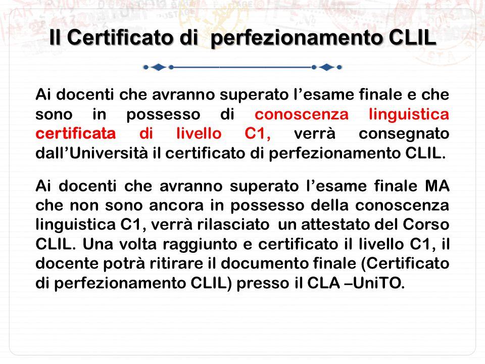 Il Certificato di perfezionamento CLIL Ai docenti che avranno superato l'esame finale e che sono in possesso di conoscenza linguistica certificata di livello C1, verrà consegnato dall'Università il certificato di perfezionamento CLIL.