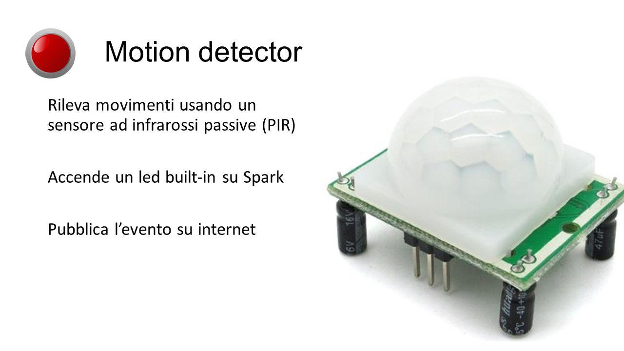 Rileva movimenti usando un sensore ad infrarossi passive (PIR) Accende un led built-in su Spark Pubblica l'evento su internet Motion detector