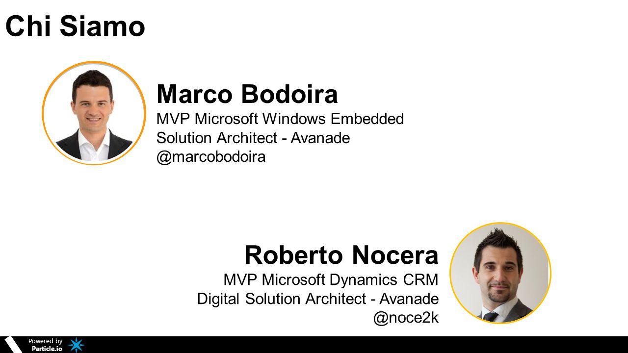 Powered by Particle.io Powered by Particle.io Chi Siamo Marco Bodoira MVP Microsoft Windows Embedded Solution Architect - Avanade @marcobodoira Robert