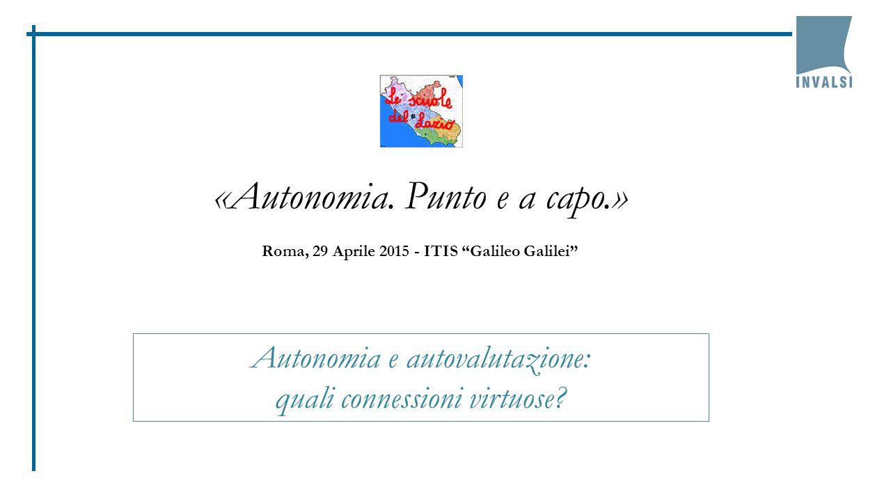 """«Autonomia. Punto e a capo.» Roma, 29 Aprile 2015 - ITIS """"Galileo Galilei"""" Autonomia e autovalutazione: quali connessioni virtuose?"""
