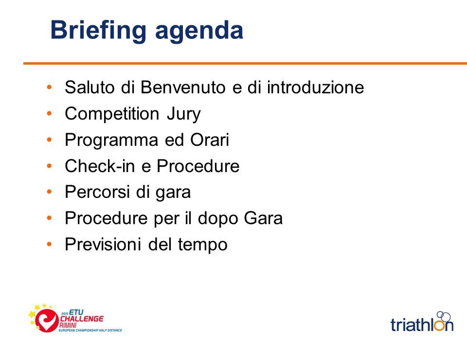 Briefing agenda Saluto di Benvenuto e di introduzione Competition Jury Programma ed Orari Check-in e Procedure Percorsi di gara Procedure per il dopo Gara Previsioni del tempo