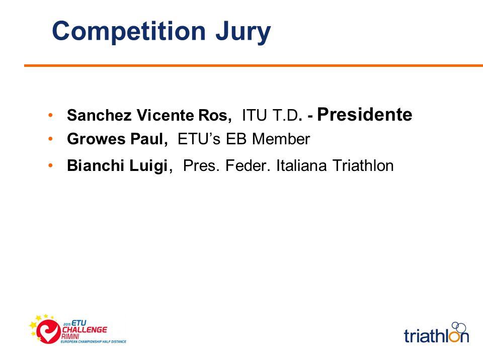 Competition Jury Sanchez Vicente Ros, ITU T.D. - Presidente Growes Paul, ETU's EB Member Bianchi Luigi, Pres. Feder. Italiana Triathlon