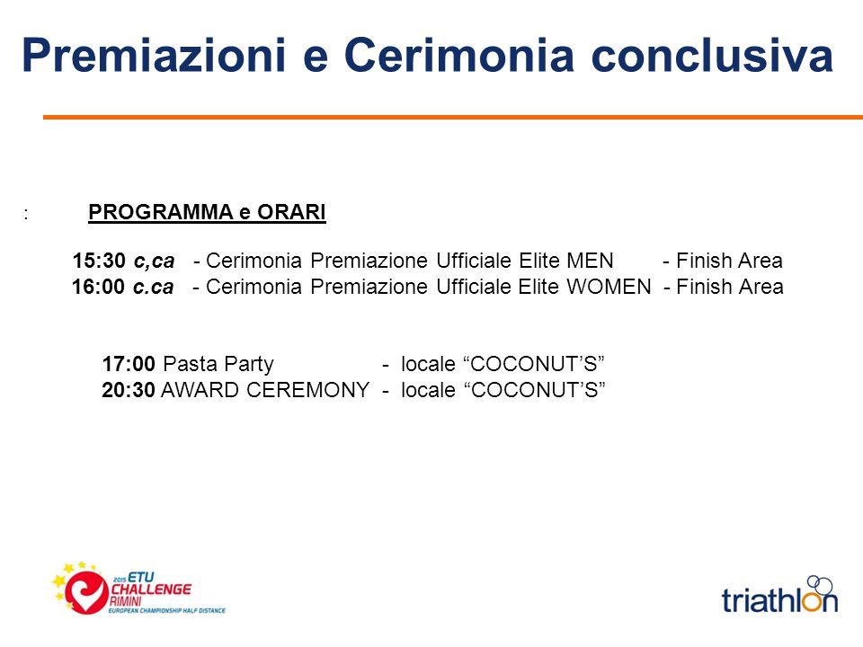 Premiazioni e Cerimonia conclusiva : PROGRAMMA e ORARI 15:30 c,ca - Cerimonia Premiazione Ufficiale Elite MEN - Finish Area 16:00 c.ca - Cerimonia Pre