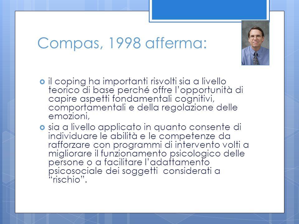 Compas, 1998 afferma:  il coping ha importanti risvolti sia a livello teorico di base perché offre l'opportunità di capire aspetti fondamentali cogni