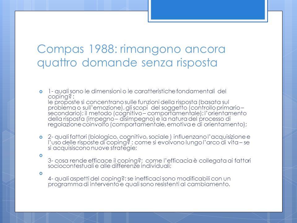 Compas 1988: rimangono ancora quattro domande senza risposta  1- quali sono le dimensioni o le caratteristiche fondamentali del coping? : le proposte