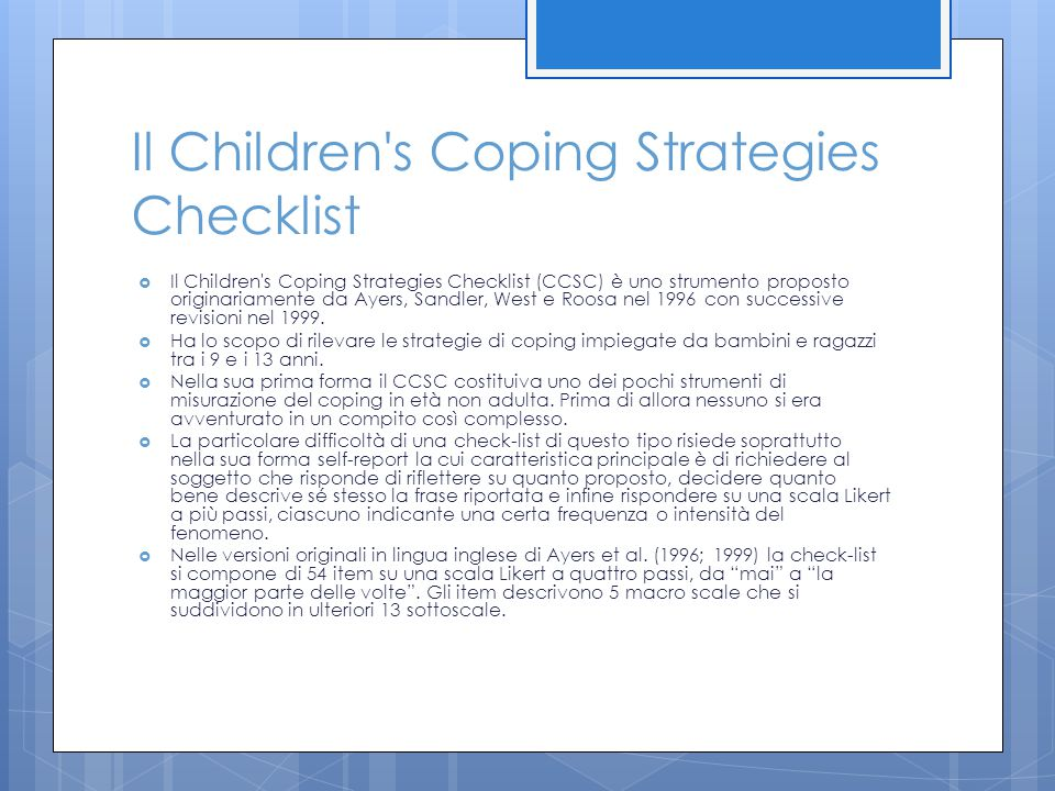Il Children's Coping Strategies Checklist  Il Children's Coping Strategies Checklist (CCSC) è uno strumento proposto originariamente da Ayers, Sandle