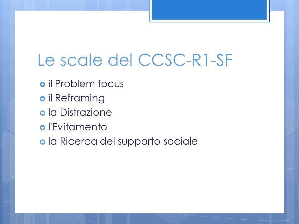 Le scale del CCSC-R1-SF  il Problem focus  il Reframing  la Distrazione  l'Evitamento  la Ricerca del supporto sociale