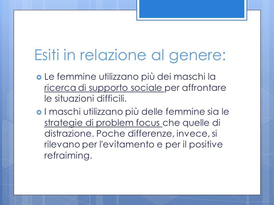 Esiti in relazione al genere:  Le femmine utilizzano più dei maschi la ricerca di supporto sociale per affrontare le situazioni difficili.  I maschi
