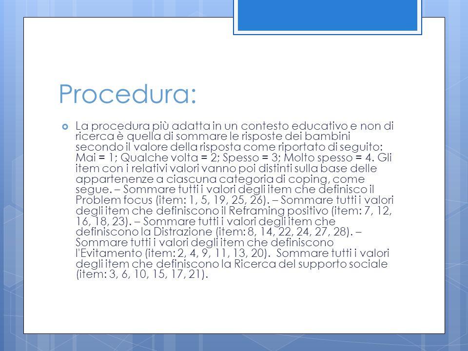 Procedura:  La procedura più adatta in un contesto educativo e non di ricerca è quella di sommare le risposte dei bambini secondo il valore della ris