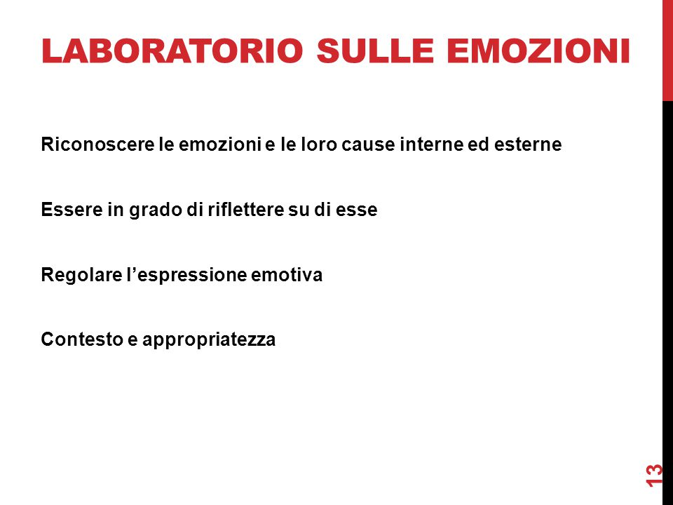 LABORATORIO SULLE EMOZIONI Riconoscere le emozioni e le loro cause interne ed esterne Essere in grado di riflettere su di esse Regolare l'espressione emotiva Contesto e appropriatezza 13