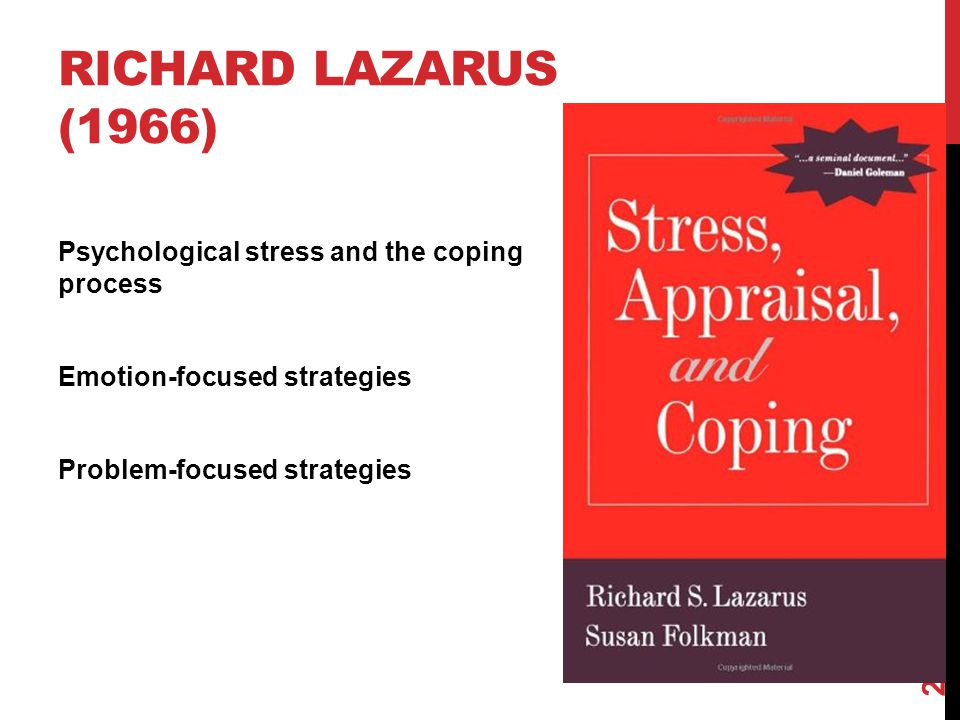 RICHARD LAZARUS (1966) Psychological stress and the coping process Emotion-focused strategies Problem-focused strategies 2