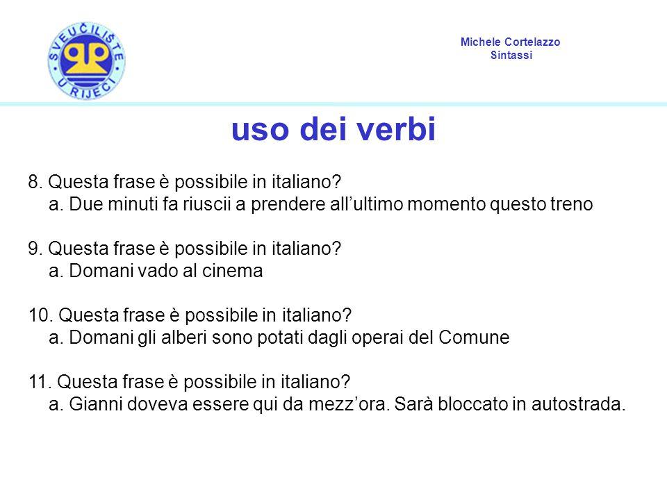 Michele Cortelazzo Sintassi uso dei verbi 8.Questa frase è possibile in italiano.