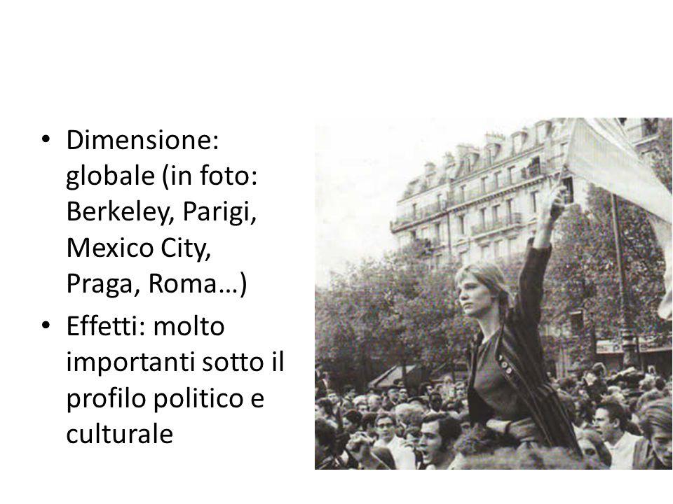 Dimensione: globale (in foto: Berkeley, Parigi, Mexico City, Praga, Roma…) Effetti: molto importanti sotto il profilo politico e culturale
