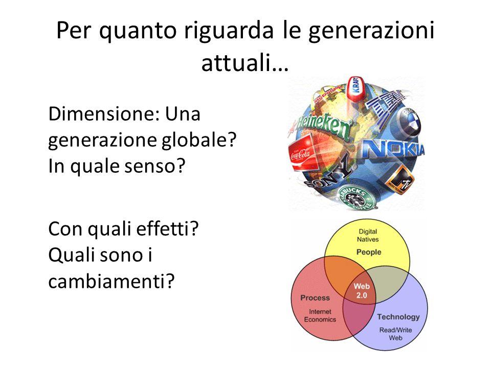 Per quanto riguarda le generazioni attuali… Dimensione: Una generazione globale? In quale senso? Con quali effetti? Quali sono i cambiamenti?