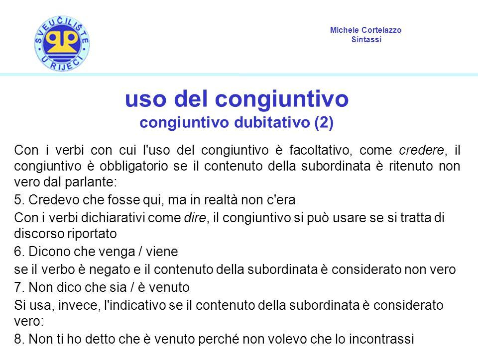 Michele Cortelazzo Sintassi uso del congiuntivo congiuntivo dubitativo (2) Con i verbi con cui l'uso del congiuntivo è facoltativo, come credere, il c