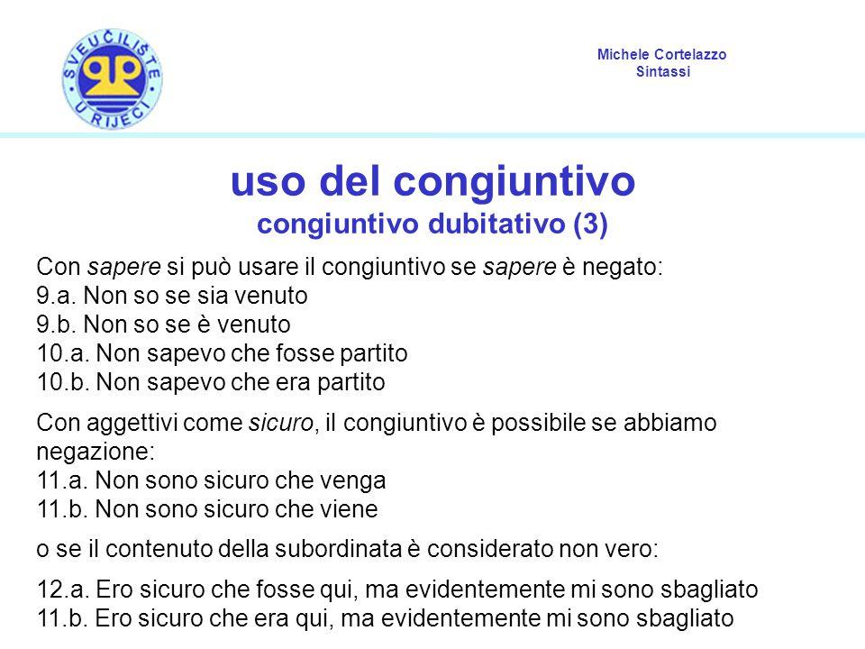 Michele Cortelazzo Sintassi uso del congiuntivo congiuntivo dubitativo (3) Con sapere si può usare il congiuntivo se sapere è negato: 9.a. Non so se s