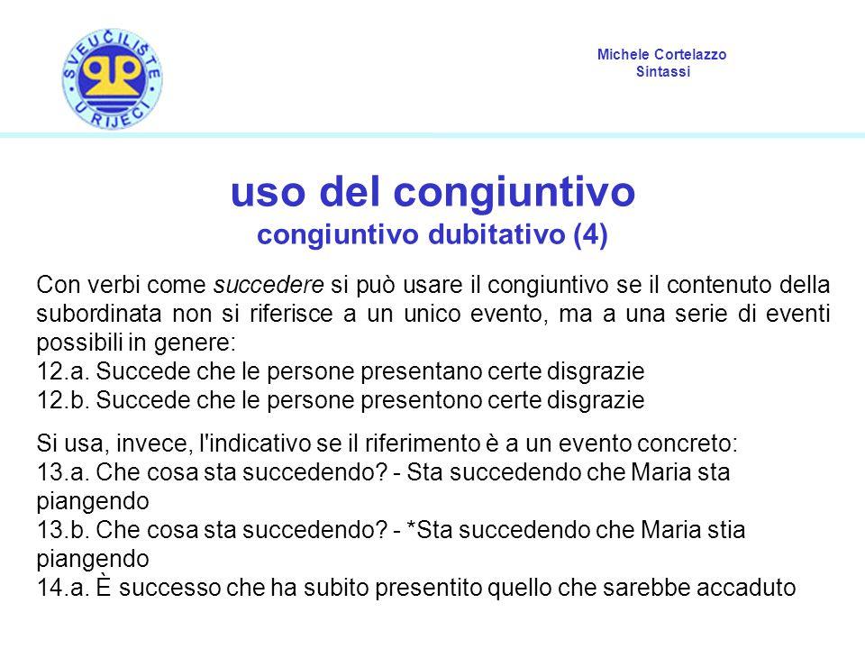 Michele Cortelazzo Sintassi uso del congiuntivo congiuntivo dubitativo (4) Con verbi come succedere si può usare il congiuntivo se il contenuto della