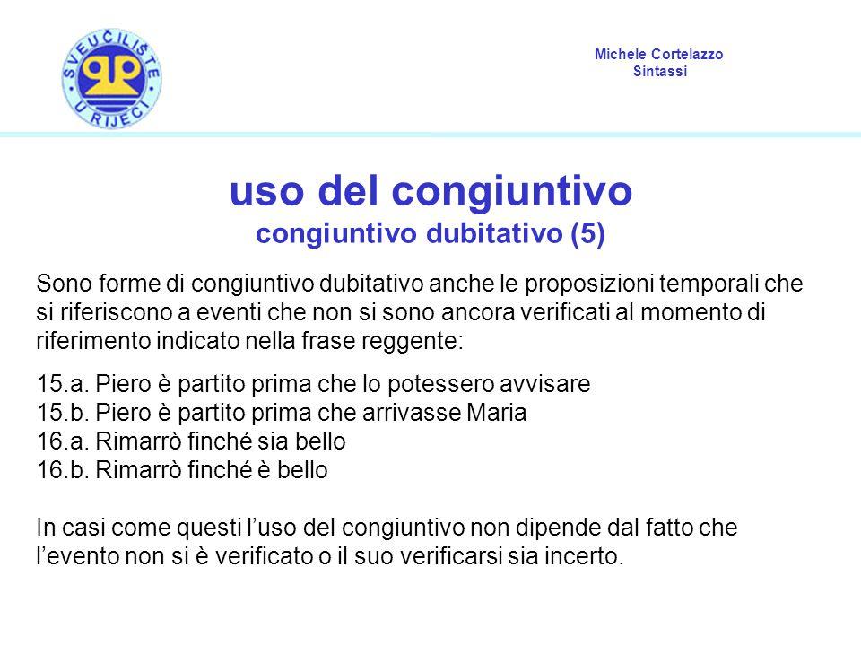 Michele Cortelazzo Sintassi uso del congiuntivo congiuntivo dubitativo (5) Sono forme di congiuntivo dubitativo anche le proposizioni temporali che si