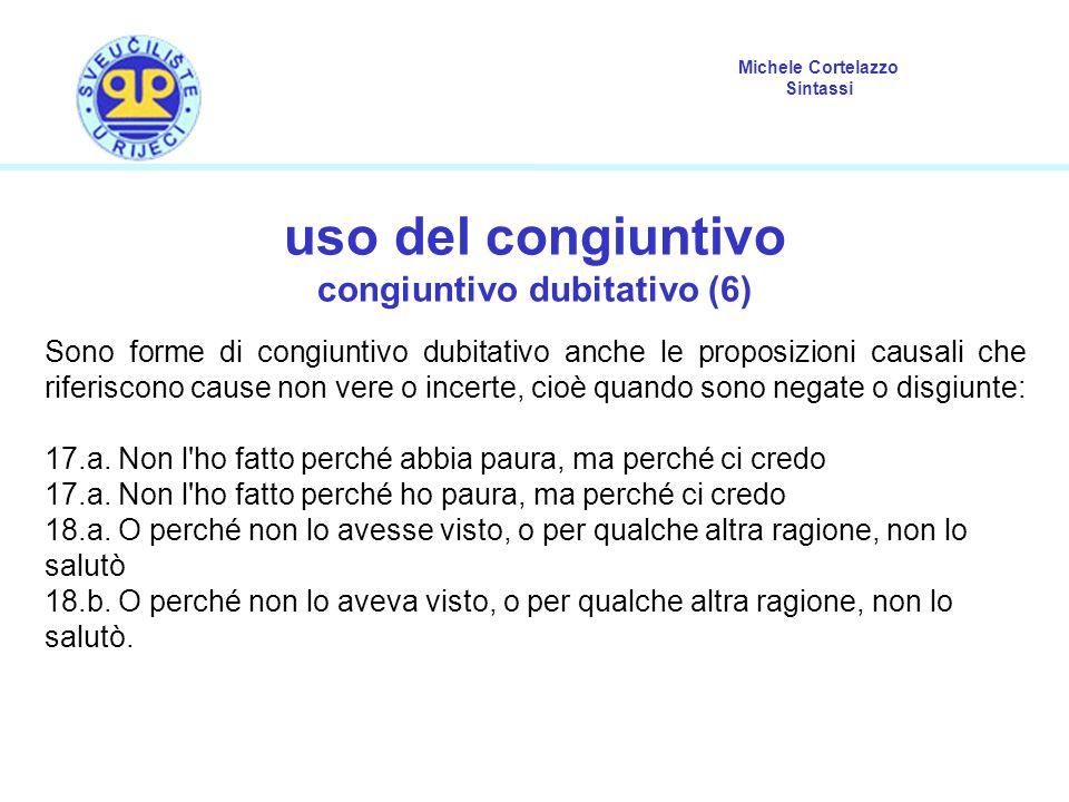 Michele Cortelazzo Sintassi uso del congiuntivo congiuntivo dubitativo (6) Sono forme di congiuntivo dubitativo anche le proposizioni causali che rife