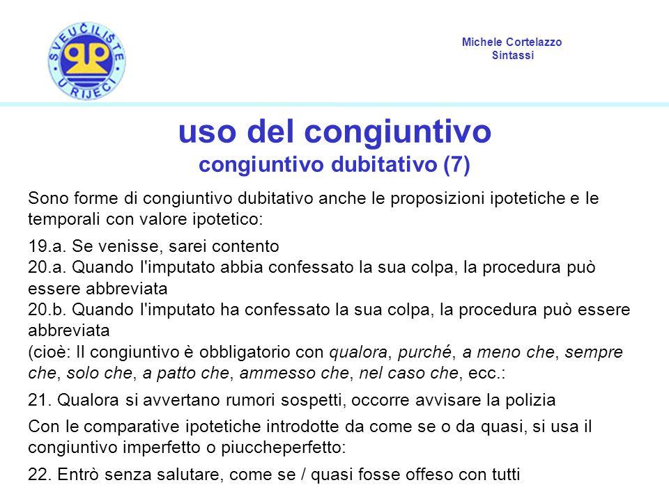 Michele Cortelazzo Sintassi uso del congiuntivo congiuntivo dubitativo (7) Sono forme di congiuntivo dubitativo anche le proposizioni ipotetiche e le