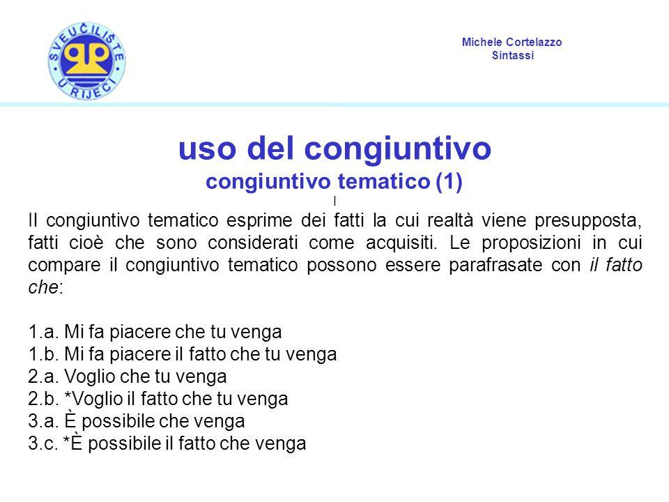 Michele Cortelazzo Sintassi uso del congiuntivo congiuntivo tematico (1) I Il congiuntivo tematico esprime dei fatti la cui realtà viene presupposta,