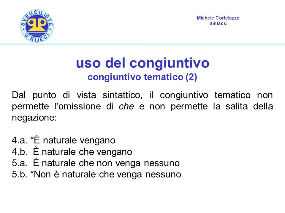 Michele Cortelazzo Sintassi uso del congiuntivo congiuntivo tematico (2) Dal punto di vista sintattico, il congiuntivo tematico non permette l'omissio