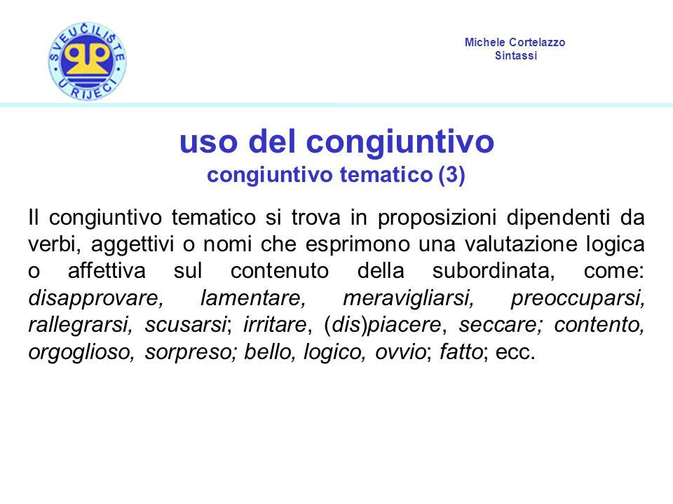 Michele Cortelazzo Sintassi uso del congiuntivo congiuntivo tematico (3) Il congiuntivo tematico si trova in proposizioni dipendenti da verbi, aggetti
