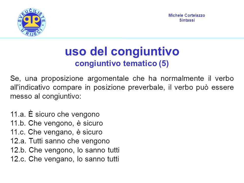 Michele Cortelazzo Sintassi uso del congiuntivo congiuntivo tematico (5) Se, una proposizione argomentale che ha normalmente il verbo all'indicativo c