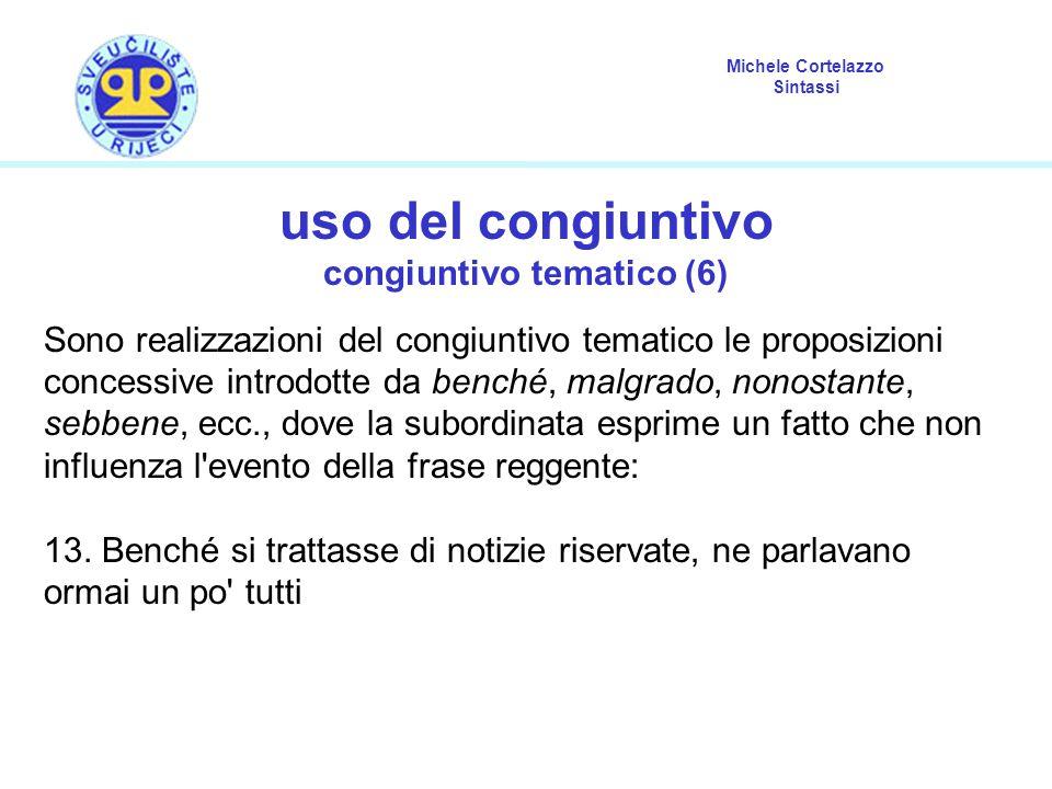 Michele Cortelazzo Sintassi uso del congiuntivo congiuntivo tematico (6) Sono realizzazioni del congiuntivo tematico le proposizioni concessive introd