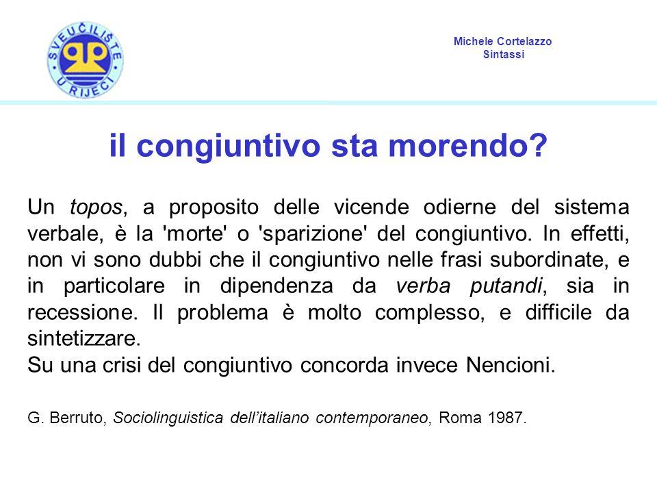 Michele Cortelazzo Sintassi il congiuntivo sta morendo? Un topos, a proposito delle vicende odierne del sistema verbale, è la 'morte' o 'sparizione' d