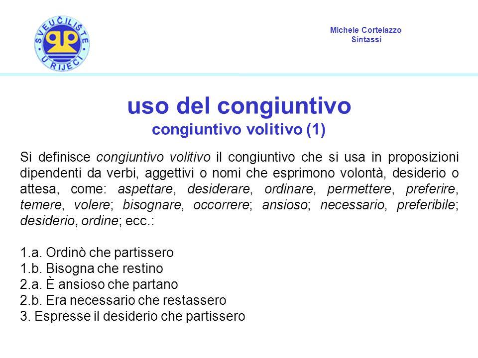 Michele Cortelazzo Sintassi uso del congiuntivo congiuntivo volitivo (1) Si definisce congiuntivo volitivo il congiuntivo che si usa in proposizioni d