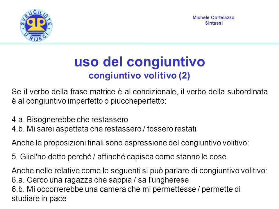 Michele Cortelazzo Sintassi uso del congiuntivo congiuntivo volitivo (2) Se il verbo della frase matrice è al condizionale, il verbo della subordinata