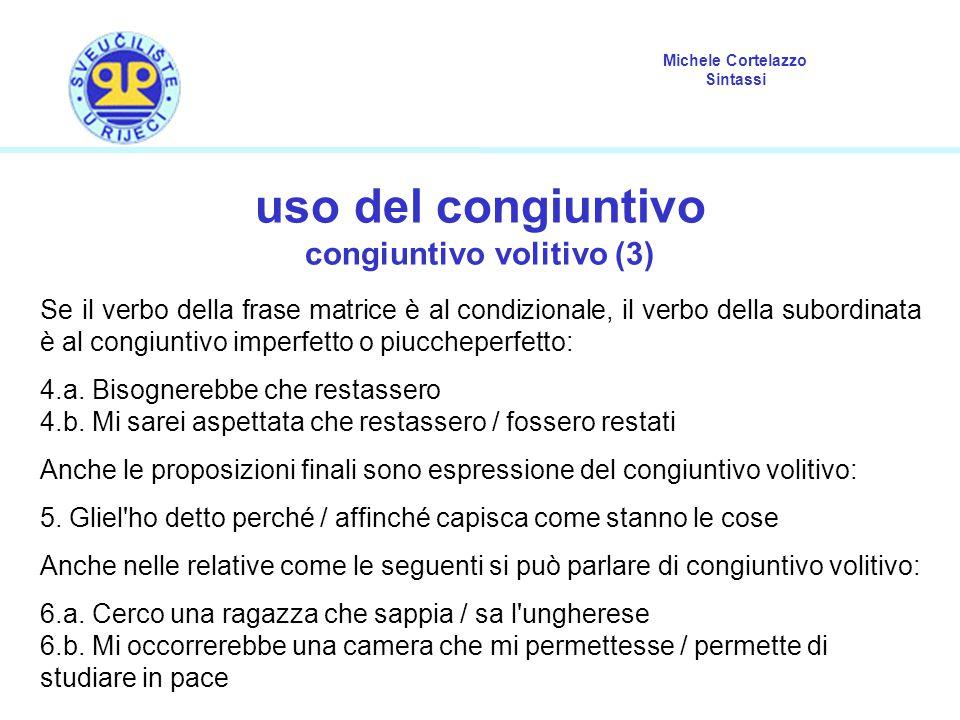 Michele Cortelazzo Sintassi uso del congiuntivo congiuntivo volitivo (3) Se il verbo della frase matrice è al condizionale, il verbo della subordinata