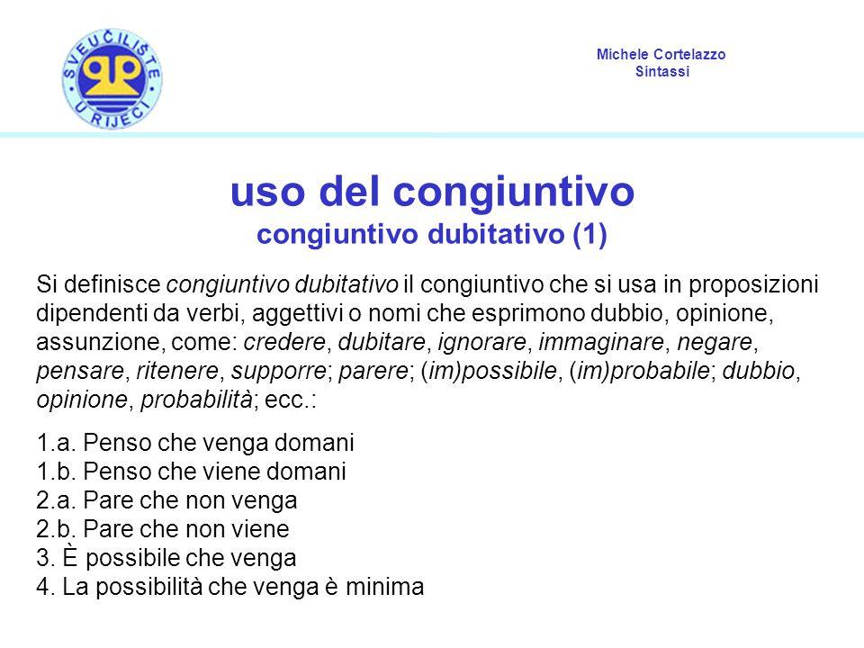 Michele Cortelazzo Sintassi uso del congiuntivo congiuntivo dubitativo (1) Si definisce congiuntivo dubitativo il congiuntivo che si usa in proposizio