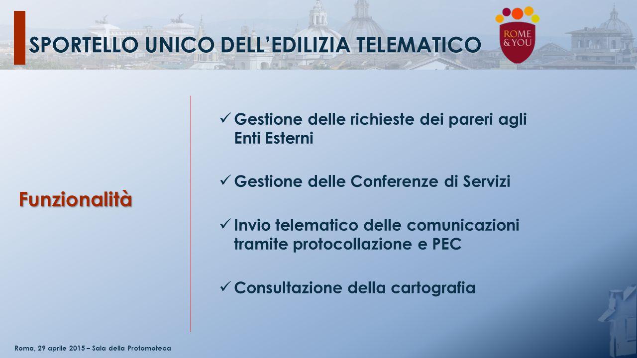 SPORTELLO UNICO DELL'EDILIZIA TELEMATICO 1 Roma, 29 aprile 2015 – Sala della Protomoteca Gestione delle richieste dei pareri agli Enti Esterni Gestion