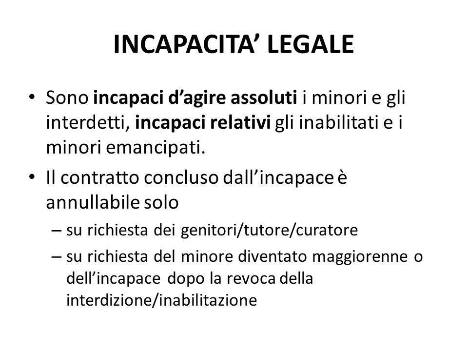 INCAPACITA' LEGALE Sono incapaci d'agire assoluti i minori e gli interdetti, incapaci relativi gli inabilitati e i minori emancipati.