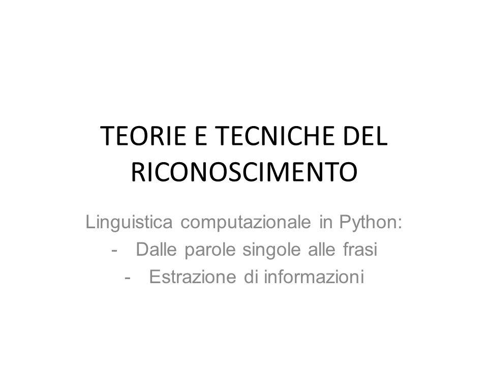 TEORIE E TECNICHE DEL RICONOSCIMENTO Linguistica computazionale in Python: -Dalle parole singole alle frasi -Estrazione di informazioni