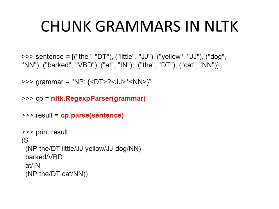 CHUNK GRAMMARS IN NLTK >>> sentence = [(