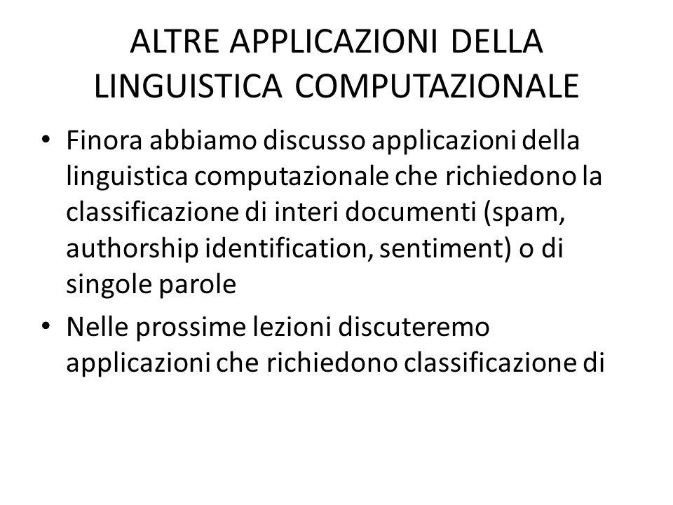 ALTRE APPLICAZIONI DELLA LINGUISTICA COMPUTAZIONALE Finora abbiamo discusso applicazioni della linguistica computazionale che richiedono la classifica
