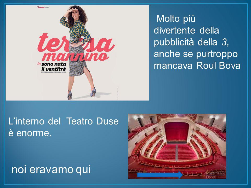 Molto più divertente della pubblicità della 3, anche se purtroppo mancava Roul Bova L'interno del Teatro Duse è enorme.