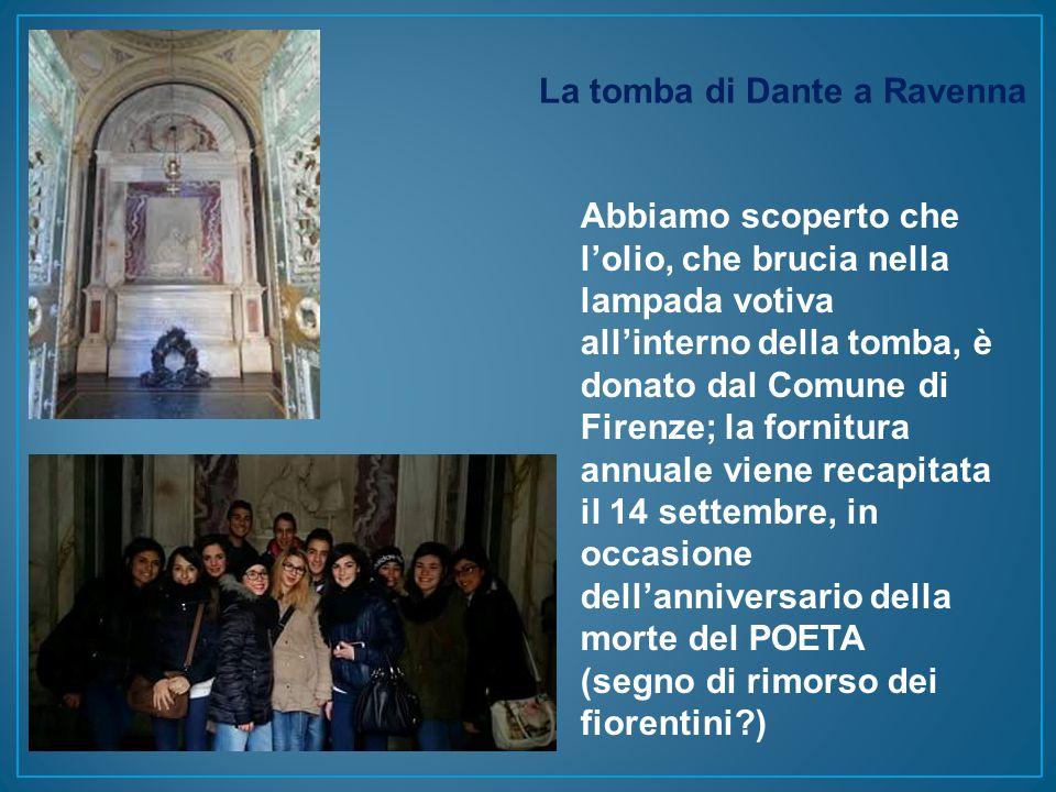 La tomba di Dante a Ravenna Abbiamo scoperto che l'olio, che brucia nella lampada votiva all'interno della tomba, è donato dal Comune di Firenze; la fornitura annuale viene recapitata il 14 settembre, in occasione dell'anniversario della morte del POETA (segno di rimorso dei fiorentini )