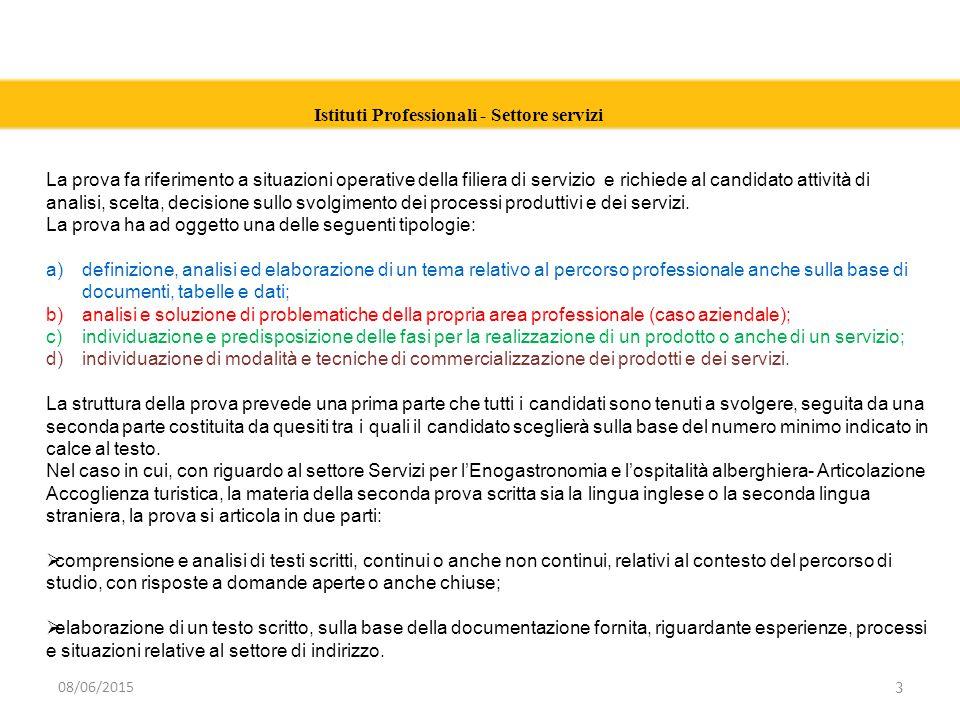 Istituti Professionali - Settore servizi 3 08/06/2015 La prova fa riferimento a situazioni operative della filiera di servizio e richiede al candidato attività di analisi, scelta, decisione sullo svolgimento dei processi produttivi e dei servizi.