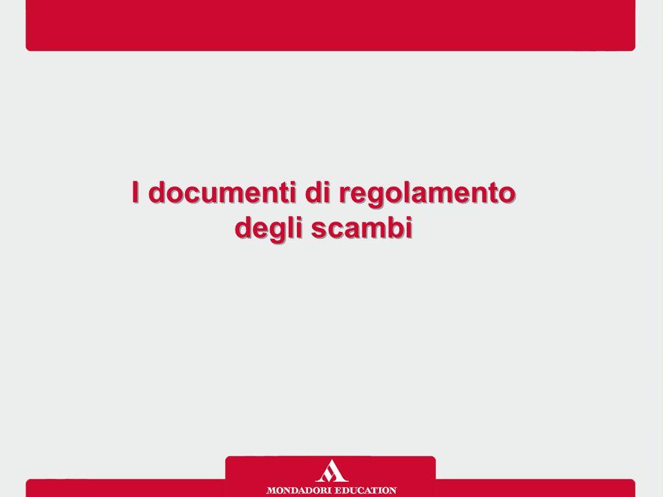 I documenti di regolamento degli scambi I documenti di regolamento degli scambi