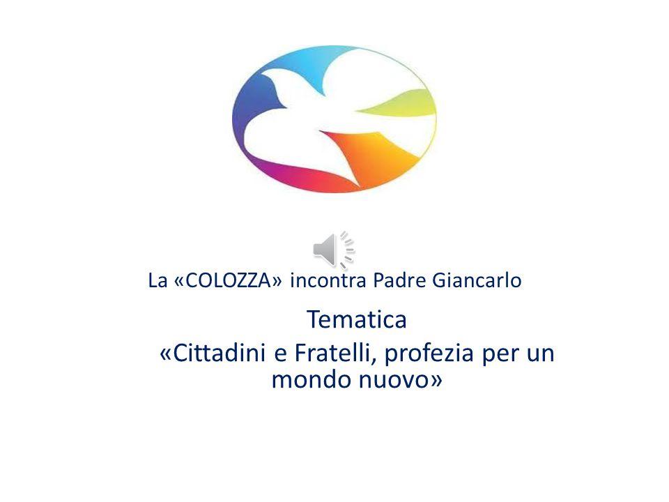 La «COLOZZA» incontra Padre Giancarlo Tematica «Cittadini e Fratelli, profezia per un mondo nuovo»