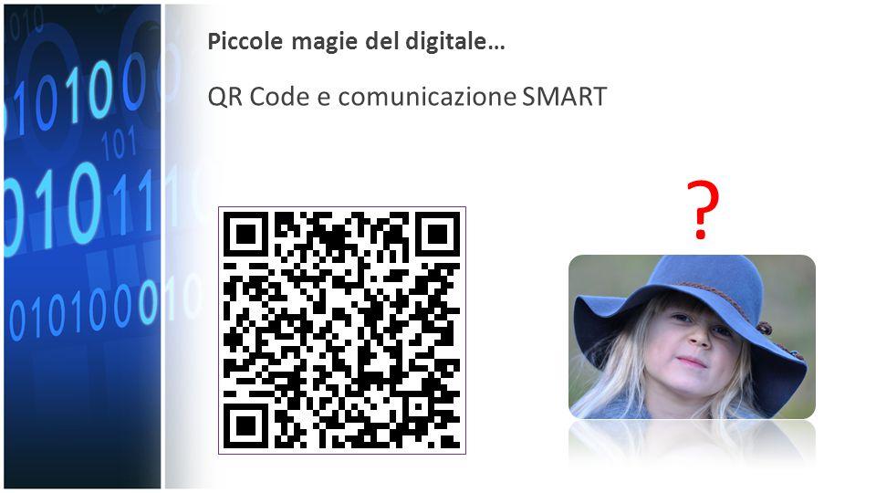? Piccole magie del digitale… QR Code e comunicazione SMART