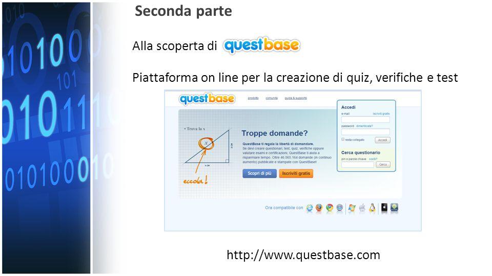 Alla scoperta di Seconda parte Piattaforma on line per la creazione di quiz, verifiche e test http://www.questbase.com