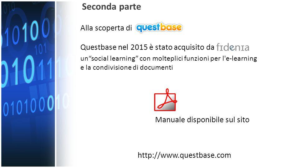 Alla scoperta di Seconda parte Questbase nel 2015 è stato acquisito da http://www.questbase.com un social learning con molteplici funzioni per l e-learning e la condivisione di documenti Manuale disponibile sul sito