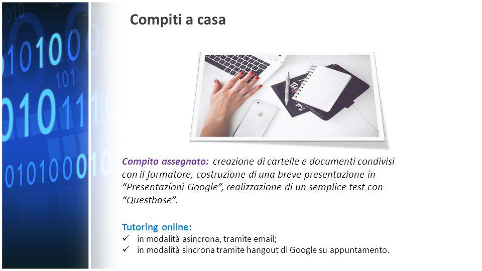 Compiti a casa Tutoring online: in modalità asincrona, tramite email; in modalità sincrona tramite hangout di Google su appuntamento.
